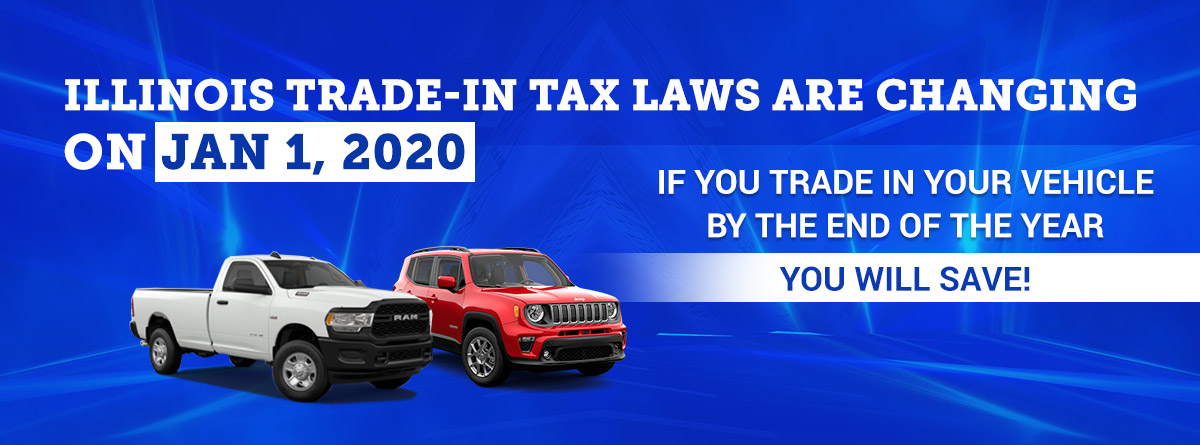 ILLINOIS TRADE-IN TAX LAWS ARE CHANGING ON JAN 1, 2020. IF YOU TRADE IN YOUR VEHICLE BY THE END OF THE YEAR YOU WILL SAVE!